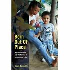 Born Out of Place: Migrant Mothers and the Politics of International Labor by Nicole Constable (Hardback, 2014)