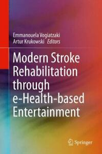 Modern Stroke Rehabilitation Through e-Health-Based Entertainment: By Vogiatz...
