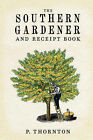 Southern Gardener and Receipt Book: Containing Directions for Gardening by Phineas Thornton (Paperback / softback, 2006)