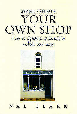 """""""AS NEW"""" Clarke, Val, Start & Run Your Own Shop: How to Open a Successful Retail"""