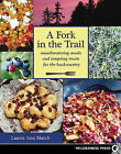 Fork in the Trail: Mouthwatering meals and tempting treats for the backcountry by Laurie Ann March (Paperback, 2008)