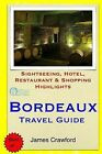 Bordeaux Travel Guide: Sightseeing, Hotel, Restaurant & Shopping Highlights by James Crawford (Paperback / softback, 2014)