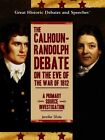 The Calhoun-Randolph Debate on the Eve of the War of 1812: A Primary Source Investigation by Jennifer Silate (Hardback, 2005)