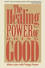 The Healing Power of Doing Good : The Health and Spiritual Benefits of...