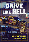 Drive Like Hell: NASCAR's Best Quips and Quotes by Firefly Books Ltd (Paperback, 2007)