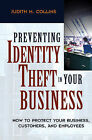 Preventing Identity Theft in Your Business: How to Protect Your Business, Customers, and Employees by Judith M. Collins (Hardback, 2005)