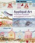 Applique Art: Freehand Machine-Embroidered Pictures by Abigail Mill (Paperback, 2014)
