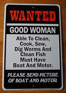 WANTED GOOD WOMAN Boat & Motor Funny Fishing Fisherman Sign Cabin Decor NEW