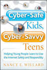 Cyber-safe Kids, Cyber-savvy Teens: Helping Young People Learn to Use the Internet Safely and Responsibly by Nancy E. Willard (Paperback, 2007)