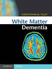 White Matter Dementia by Christopher M. Filley (Hardback, 2016)