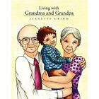 Living With Grandma and Grandpa by Jeanette Grimm Author 9781453555736