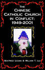 The Chinese Catholic Church in Conflict: 1949-2001 by Professor Beatrice Leung, William T Liu (Paperback / softback, 2004)