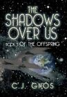 The Shadows Over Us: Book 3 of the Offspring Book 3 of the Offspring by C J Gnos (Hardback, 2013)