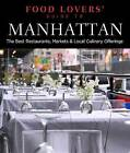 Food Lovers' Guide to Manhattan: The Best Restaurants, Markets & Local Culinary Offerings by Alexis Lipsitz Flippin (Paperback, 2013)