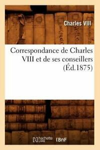 Correspondance de Charles VIII et de ses conseillers (Éd.1875) - Charles VIII