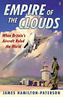 Empire of the Clouds: When Britain's Aircraft Ruled the World by James Hamilton-Paterson (Hardback, 2010)