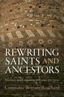 Rewriting Saints and Ancestors: Memory and Forgetting in France, 500-1200 by Constance Brittain Bouchard (Hardback, 2014)