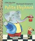 Richard Scarry's Polite Elephant by Richard Scarry (Hardback, 2016)