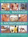 The Stressbusting Book of Yoga, Massage and Aromatherapy by John Hudson, Mark Evans, Paul Tucker, Michele MacDonnell, Carole McGilvery, Jimi Reed (Paperback, 2010)