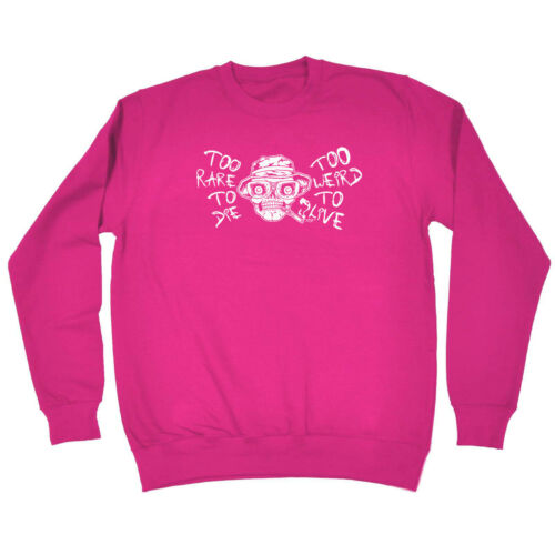 Funny Sweat-shirt-Too Rare to Die-Anniversaire Blague Tee Nouveauté Pull