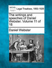 The Writings and Speeches of Daniel Webster. Volume 11 of 18 by Daniel Webster (Paperback / softback, 2010)