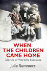 When the Children Came Home: Stories of Wartime Evacuees by Julie Summers (Paperback, 2011)