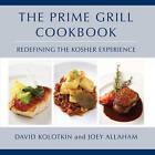 The Prime Grill Cookbook: Redefining the Kosher Experience by David Kolotkin (Hardback, 2013)