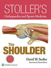 Stoller's Orthopaedics and Sports Medicine: The Shoulder Package by David W. Stoller (Hardback, 2015)
