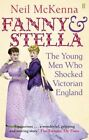 Fanny and Stella: The Young Men Who Shocked Victorian England by Neil McKenna (Paperback, 2014)