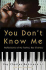 You Don't Know Me: Reflections of My Father, Ray Charles by Jr, Ray Charles Robinson (Hardback, 2010)