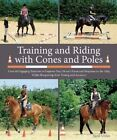Training and Riding with Cones and Poles: Over 35 Engaging Exercises to Improve Your Horse's Focus and Response to the AIDS, While Sharpening Your Timing and Accuracy by Sigrid Schope (Spiral bound, 2015)