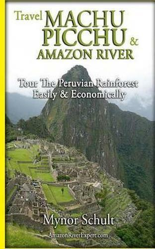 (Very Good)-Machu Picchu & Amazon River: Traveling Safely, Economically and Ecol