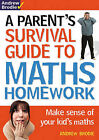 Parent's Survival Guide to Maths Homework: Make Sense of Your Kid's Maths by Andrew Brodie (Paperback, 2010)