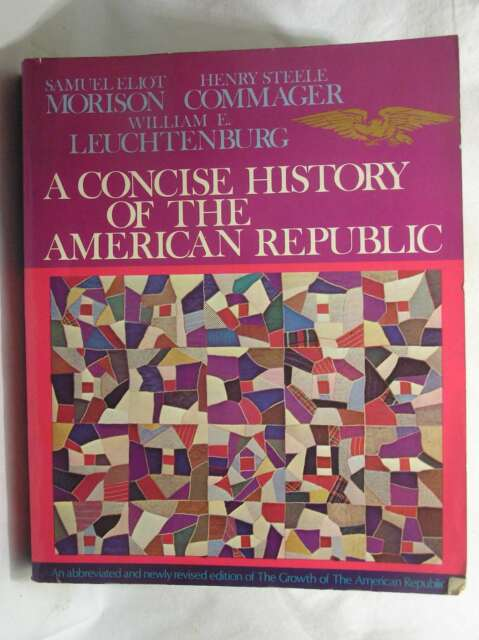 Concise History of the American Republic, etc., Morison, Samuel Eliot, Acceptabl