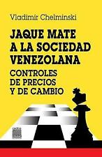 Jaque Mate a la Sociedad : Controles de Precios y de Cambio: By Chelminski, V...