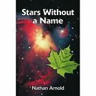 Stars Without a Name 9780595365371 by Nathan Arnold Book