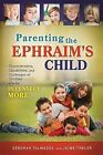 Parenting the Ephraim's Child: Characteristics, Capabilities, and Challenges of Children Who Are Intensely More by Deborah Talmadge, Jaime Theler (Paperback / softback, 2012)