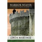 Warrior Weaver: The Beginning of Queen Lea's Adventures by Linda Martinez (Paperback / softback, 2013)