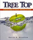 Tree Top: Creating a Fruit Revolution by David H Stratton (Paperback / softback, 2010)