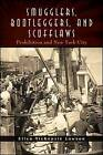Smugglers, Bootleggers, and Scofflaws: Prohibition and New York City by Ellen NicKenzie Lawson (Paperback, 2013)