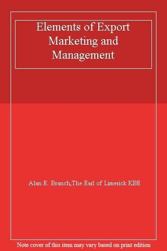 Elements of Export Marketing and Management,Alan E. Branch,The Earl of Limerick