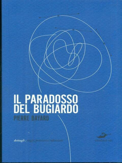 IL PARADOSSO DEL BUGIARDO  PIERRE BAYARD EXCELSIOR 1881 2007 DETTAGLI