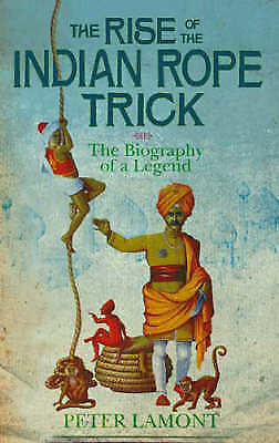 1 of 1 - The Rise Of The Indian Rope Trick: How a Spectacular Hoax Became History: The Bi