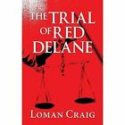 The Trial of Red Delane 9781629075907 Paperback P H