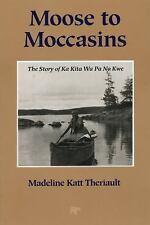 Moose to Moccasins: The Story of Ka Kita Wa Pa No Kwe-ExLibrary