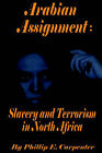 Arabian Assignment: Slavery and Terrorism in North Africa by Phillip E Carpenter (Paperback / softback, 2001)
