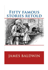 Fifty Famous Stories Retold by James Baldwin (2017, Paperback)