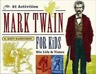 Mark Twain for Kids: His Life and Times, 21 Activities by R. Kent Rasmussen (Paperback, 2004)