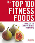 The Top 100 Fitness Foods: 100 Ways to Turbocharge Your Life by Sarah Owen (Paperback, 2010)