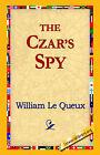 The Czar's Spy by William Le Queux (Hardback, 2006)